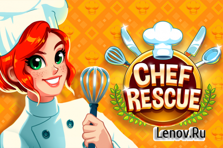 Chef Rescue v 2.9.6 (Mod Money/Ads-Free)