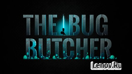 The Bug Butcher v 1.0.11 (Mod Money)