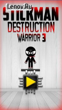 Stickman Destruction Warrior 3 v 1.1 Мод (Unlocked)