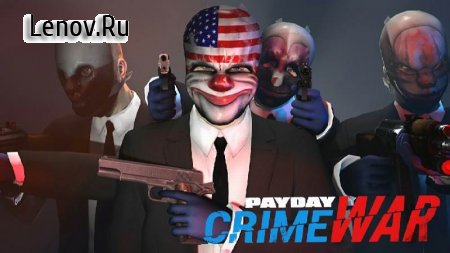 PAYDAY: Crime War v 190315.1355 Мод (Unlocked)