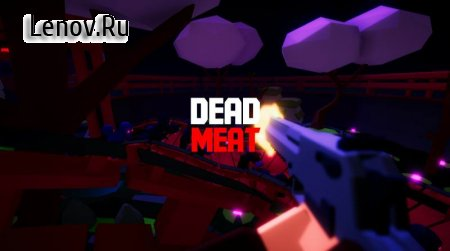 DEAD MEAT - A Zombie Survival 3D FPS Action Game v 1.3 Мод (Free Shopping)
