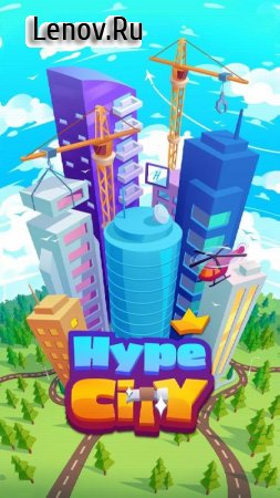 Hype City - Idle Tycoon v 0.54 Мод (Money)